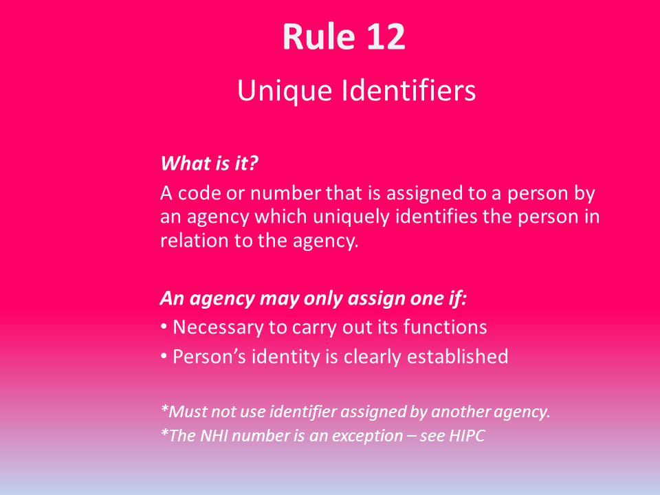 Unique Identifiers What is it? A code or number that is assigned to a person by an agency which uniquely identifies the person in relation to the agen