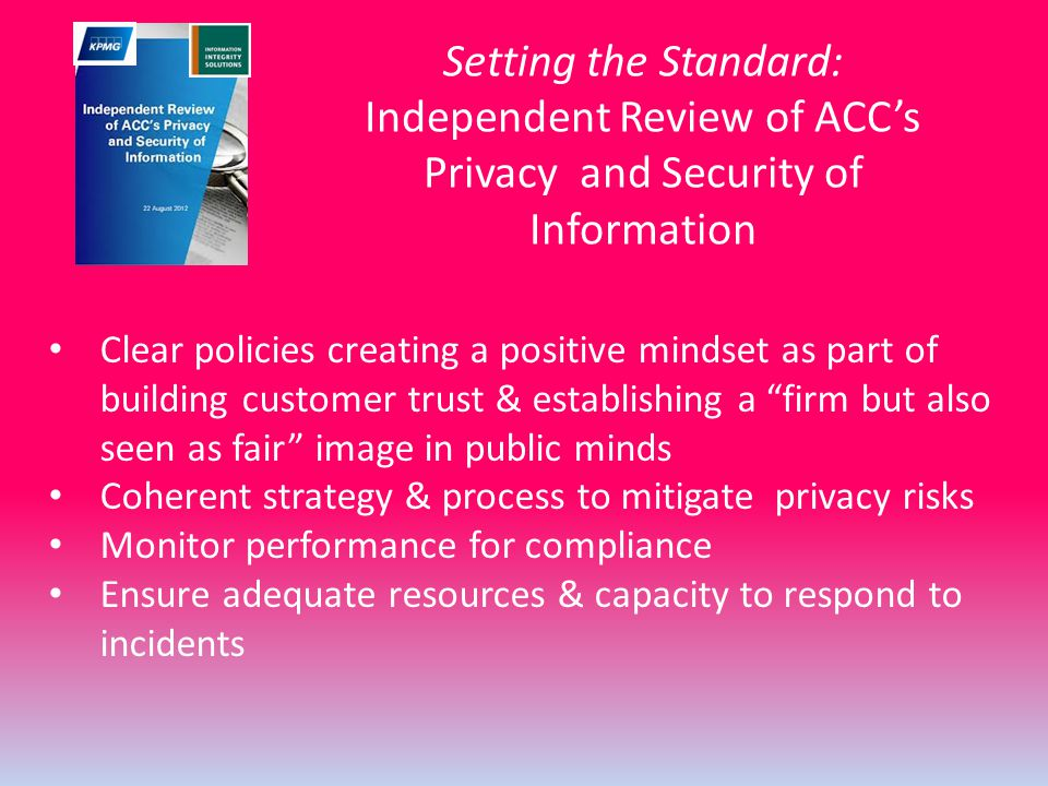 Setting the Standard: Independent Review of ACC's Privacy and Security of Information Clear policies creating a positive mindset as part of building c