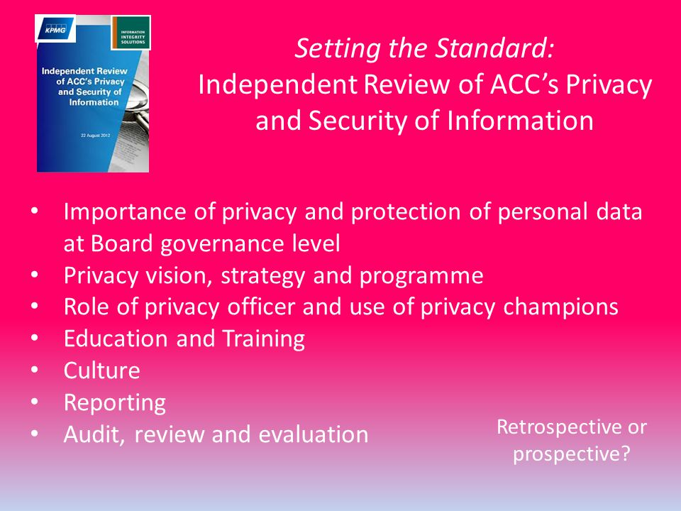 Setting the Standard: Independent Review of ACC's Privacy and Security of Information Importance of privacy and protection of personal data at Board g