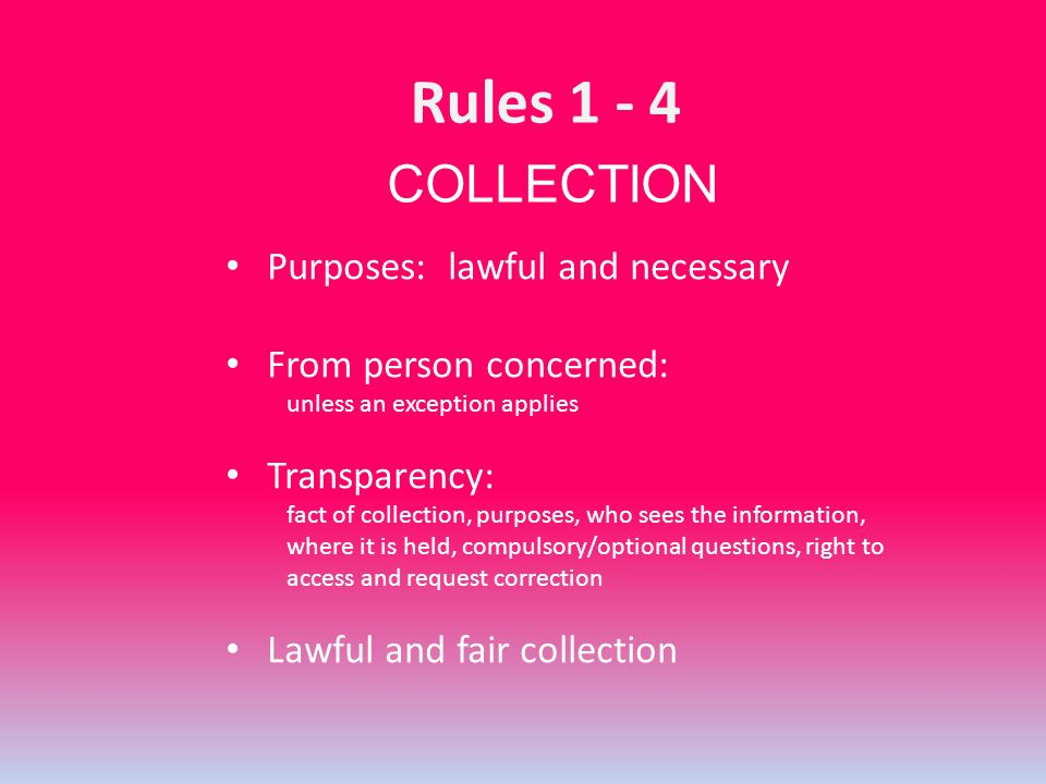 Purposes: lawful and necessary From person concerned: unless an exception applies Transparency: fact of collection, purposes, who sees the information