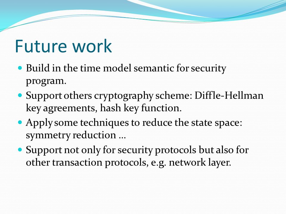 Future work Build in the time model semantic for security program.