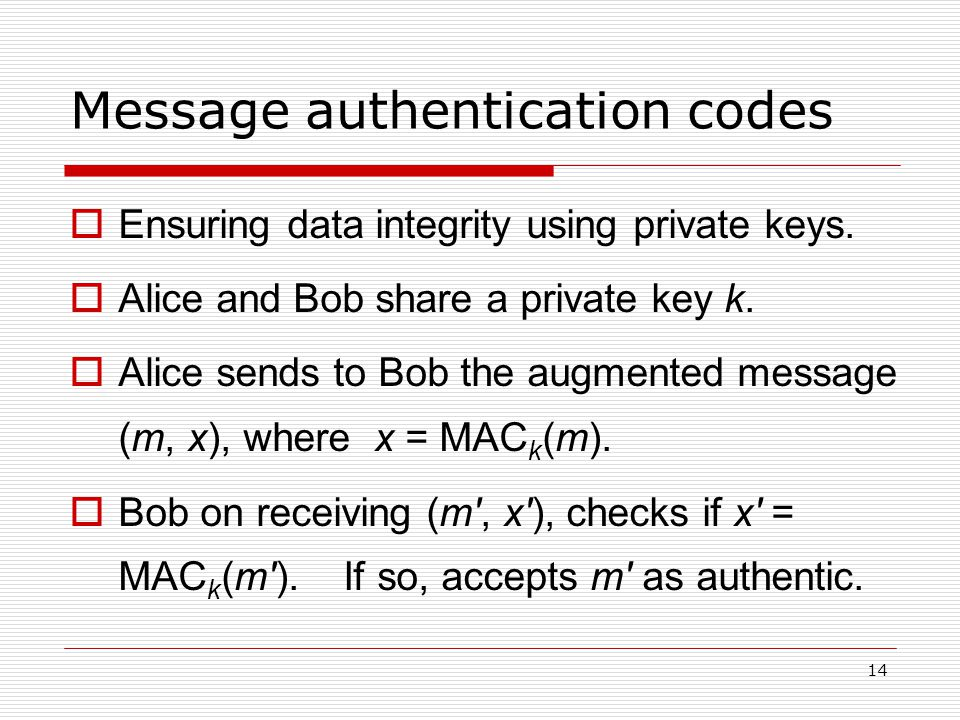 14 Message authentication codes  Ensuring data integrity using private keys.