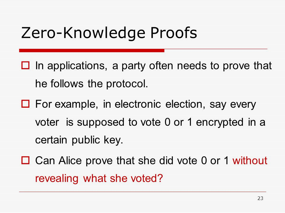 Zero-Knowledge Proofs  In applications, a party often needs to prove that he follows the protocol.