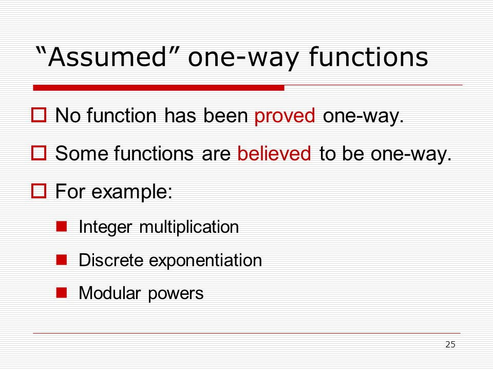 25 Assumed one-way functions  No function has been proved one-way.
