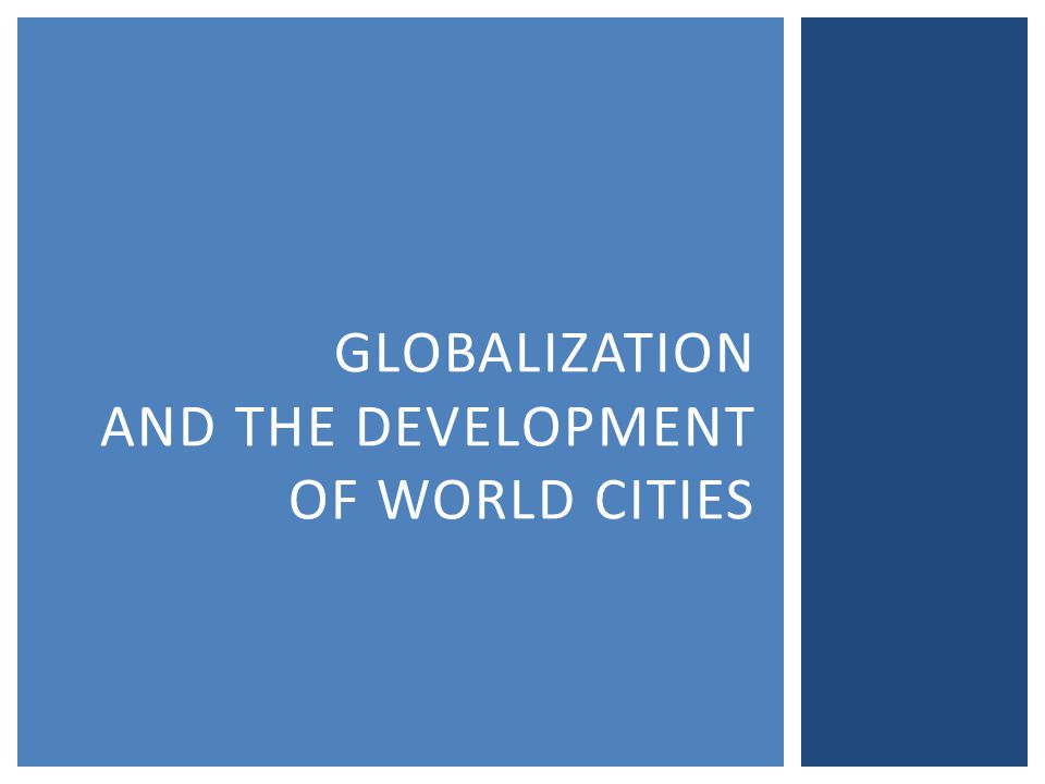 GLOBALIZATION AND THE DEVELOPMENT OF WORLD CITIES