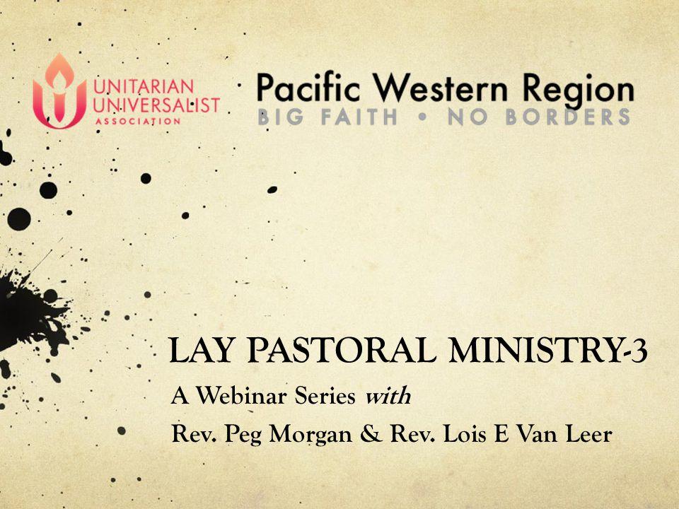 LAY PASTORAL MINISTRY-3 A Webinar Series with Rev. Peg Morgan & Rev. Lois E Van Leer
