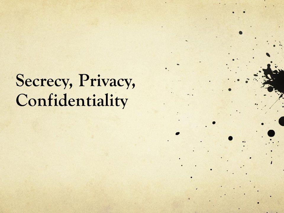 Secrecy, Privacy, Confidentiality
