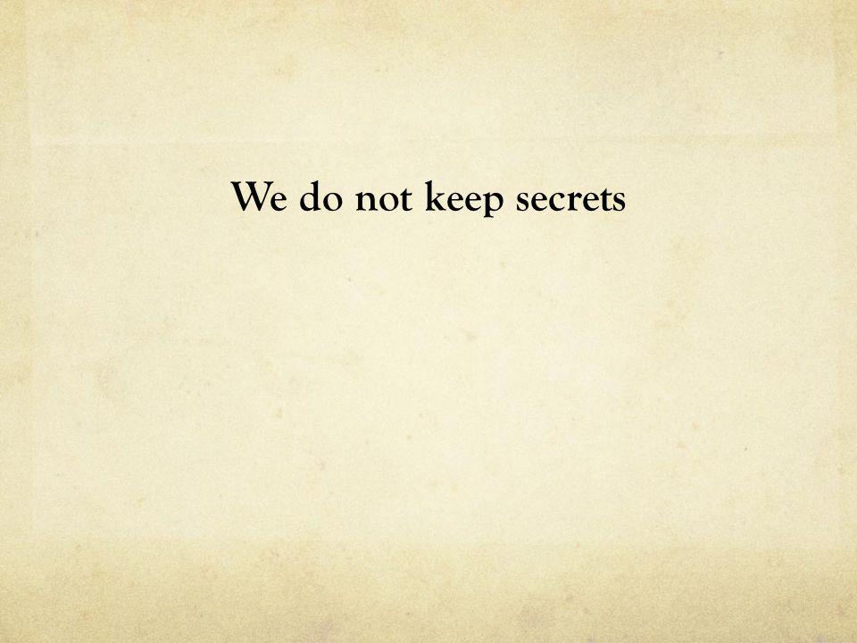 We do not keep secrets