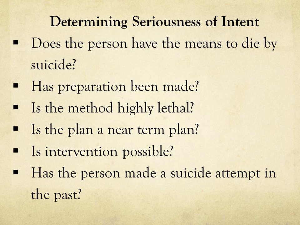 Determining Seriousness of Intent  Does the person have the means to die by suicide.