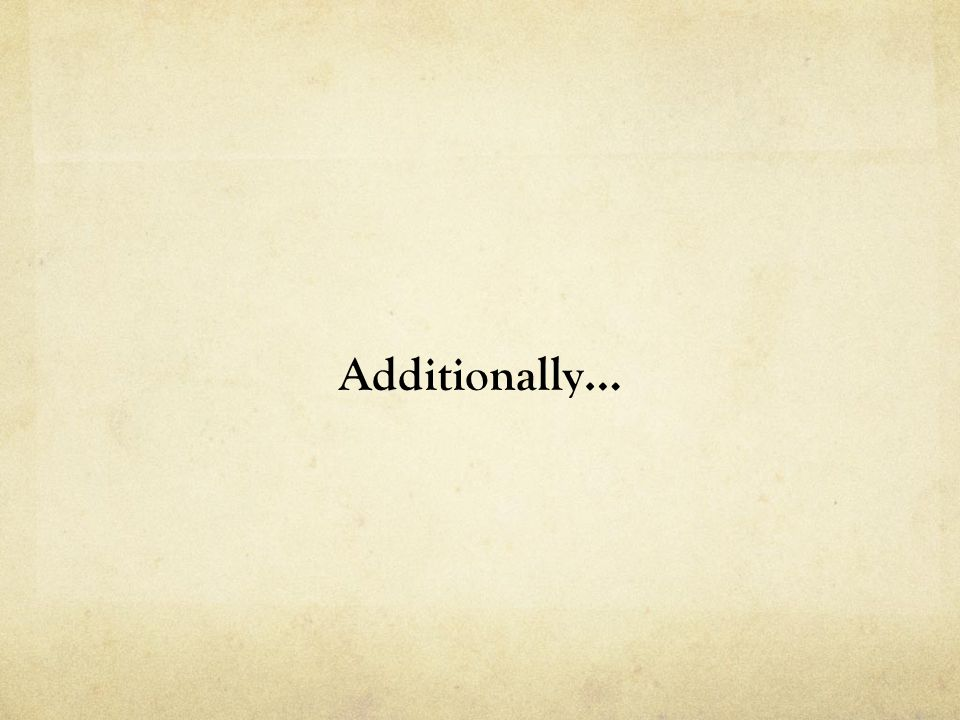 Additionally…
