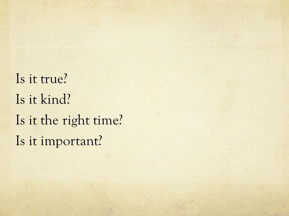 Is it true? Is it kind? Is it the right time? Is it important?