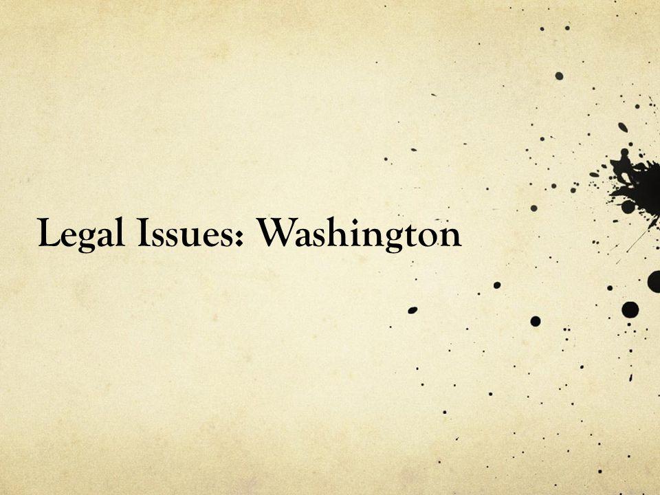 Legal Issues: Washington
