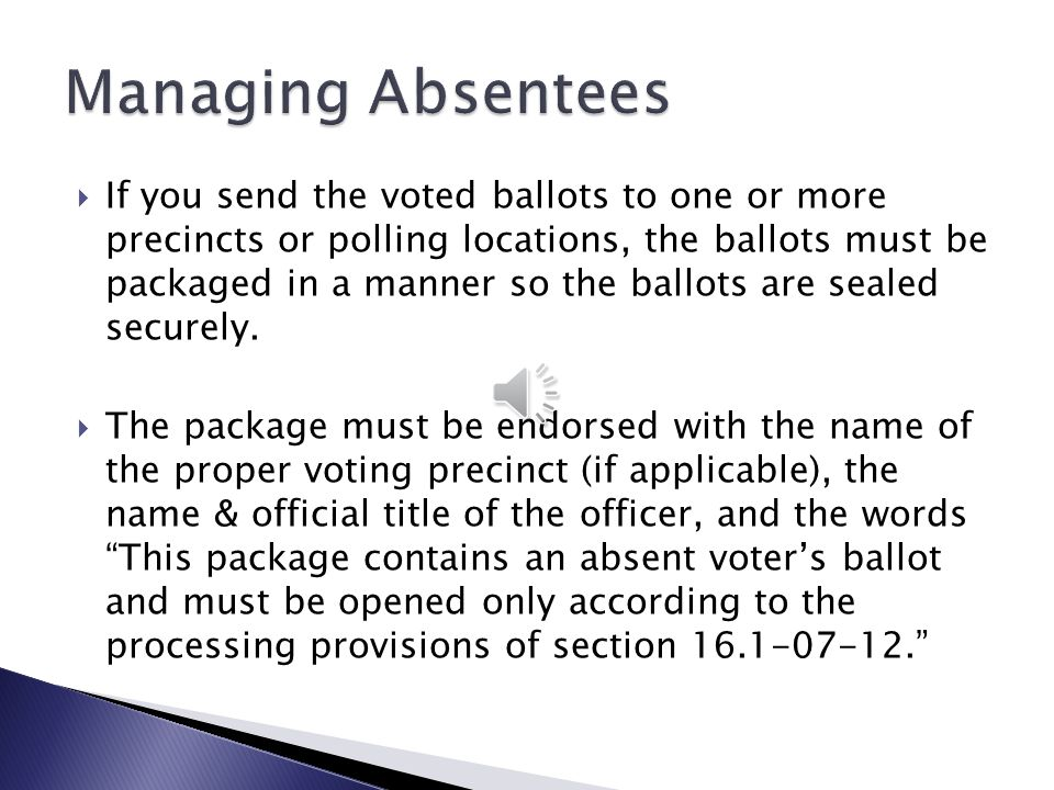  Upon receipt of an envelope containing the absent voter's ballot, you must immediately attach the application of the absent voter & file the ballot with the other absentee ballots for the school district.