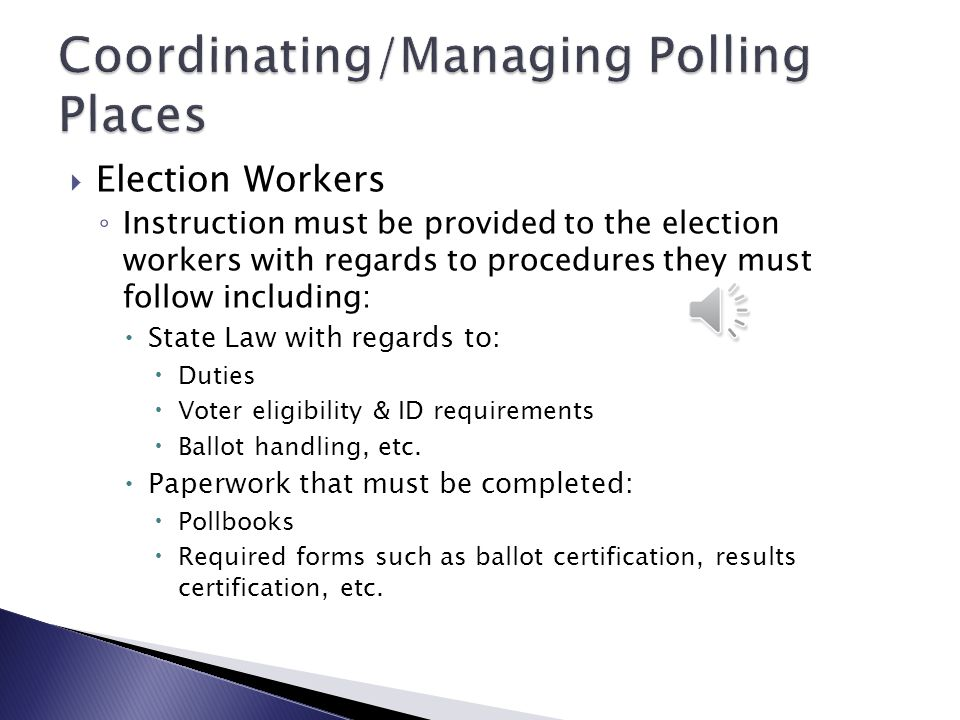  Election workers ◦ For school board elections not held in conjunction with county elections, the board shall appoint two election judges & two election clerks for each polling place.
