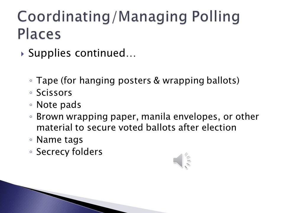 Supplies – What will the Election Workers need for Election Day? (The following list represents what we typically make available). ◦ Binder containi