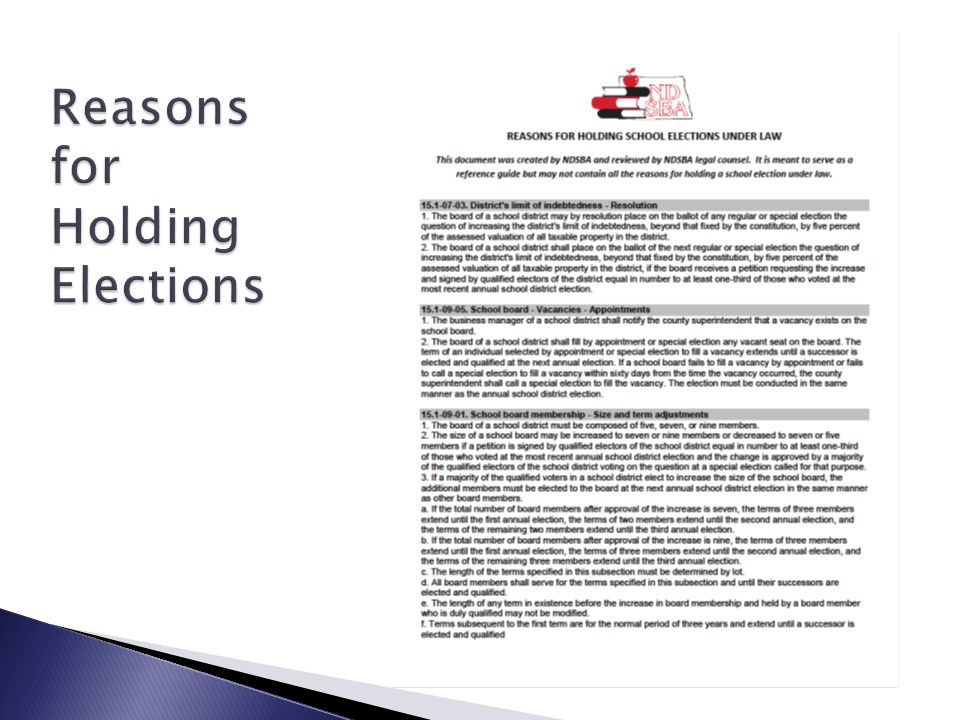 """ See the """"Reasons for Holding School Elections Under Law"""" compiled by the NDSBA.  Note: NDCC 16.1-01-11. Certain questions not to be voted upon for"""