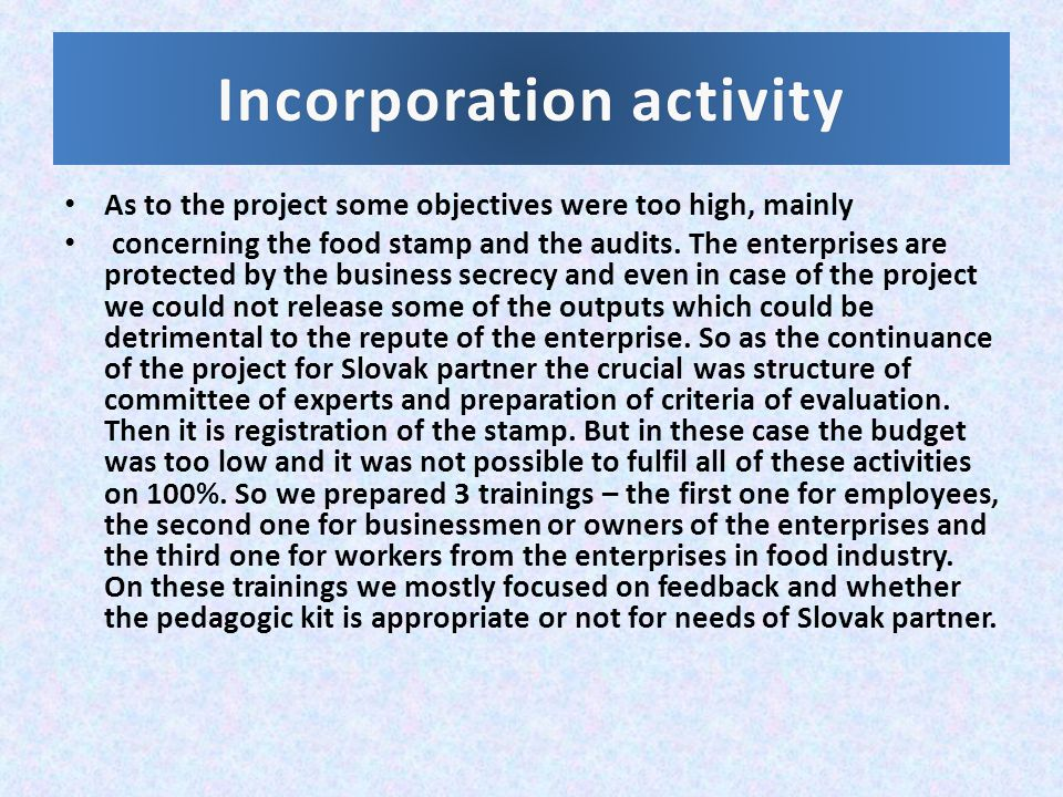 Incorporation activityIncorporation activity As to the project some objectives were too high, mainly concerning the food stamp and the audits.