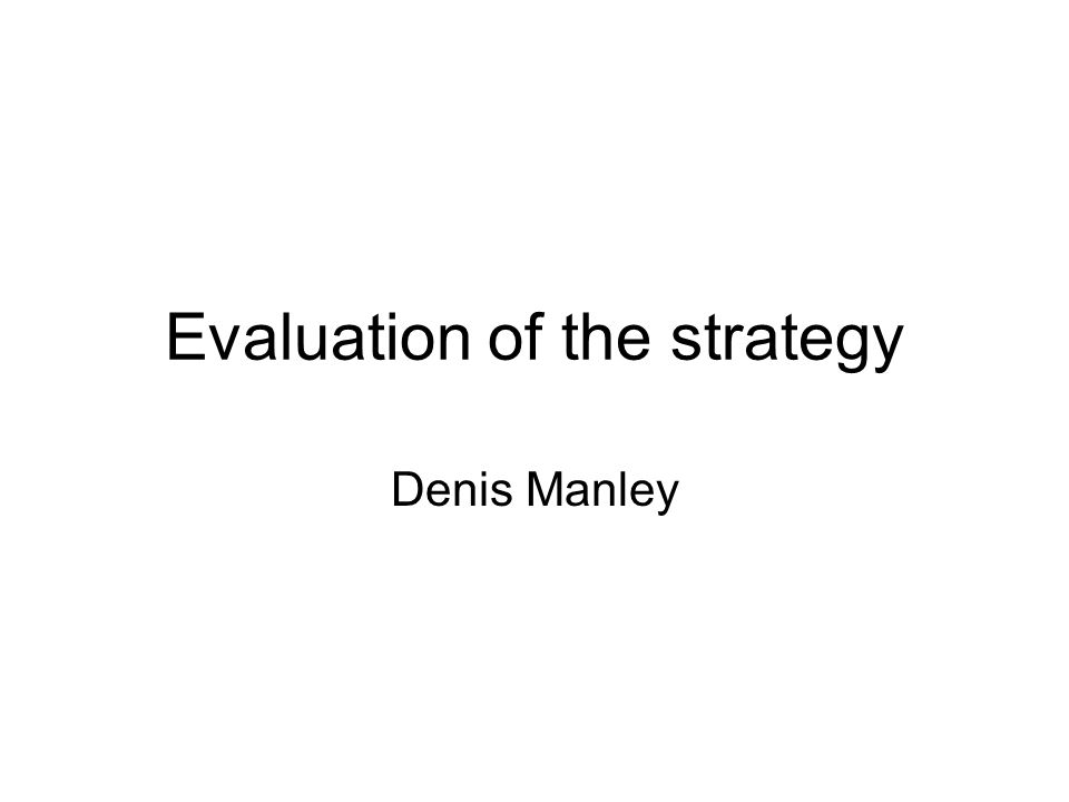 Evaluation of the strategy Denis Manley