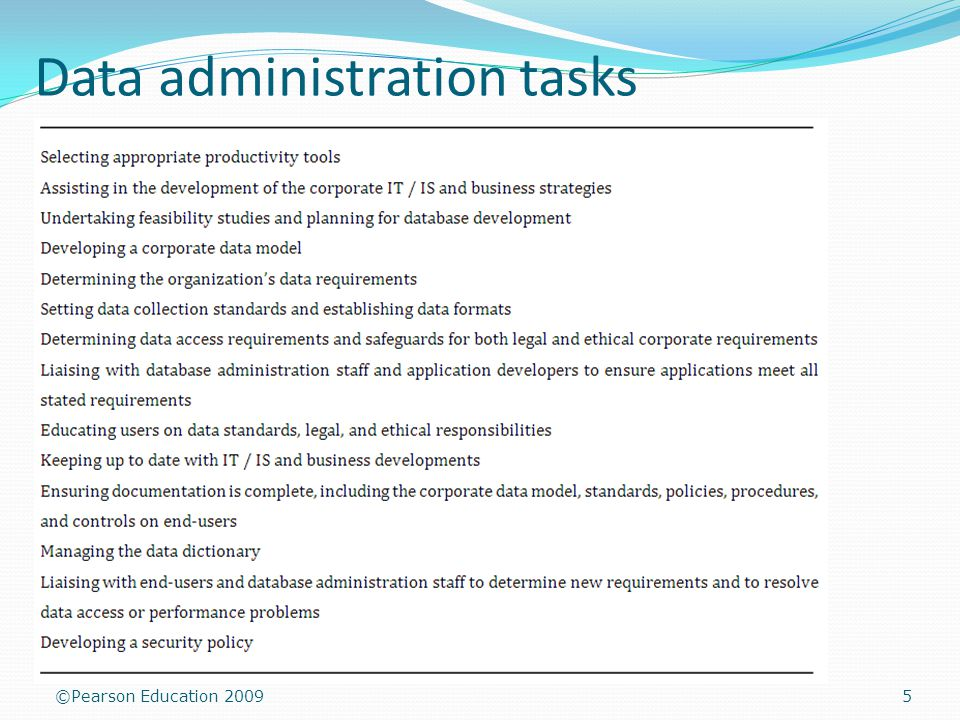 ©Pearson Education 2009 Data administration tasks 5
