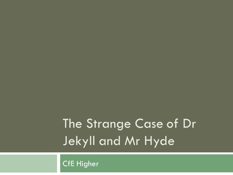 The Strange Case of Dr Jekyll and Mr Hyde CfE Higher