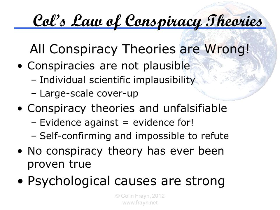 Col's Law of Conspiracy Theories All Conspiracy Theories are Wrong.