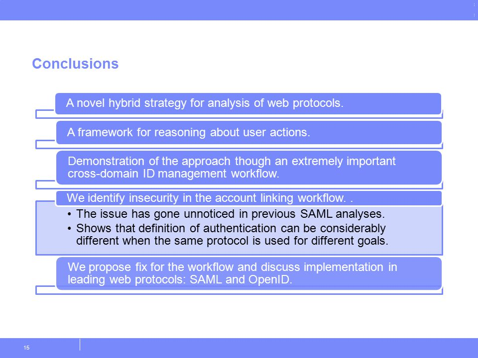 © Copyright IBM Corporation 2011 Conclusions 15 A novel hybrid strategy for analysis of web protocols. A framework for reasoning about user actions. D