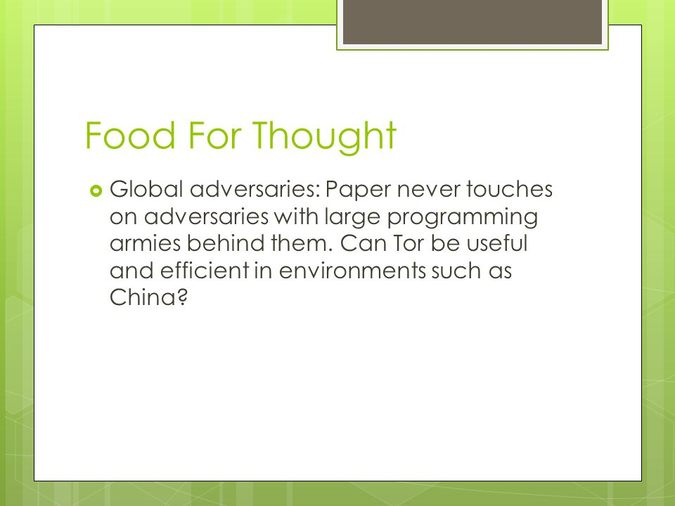 Food For Thought  Global adversaries: Paper never touches on adversaries with large programming armies behind them.