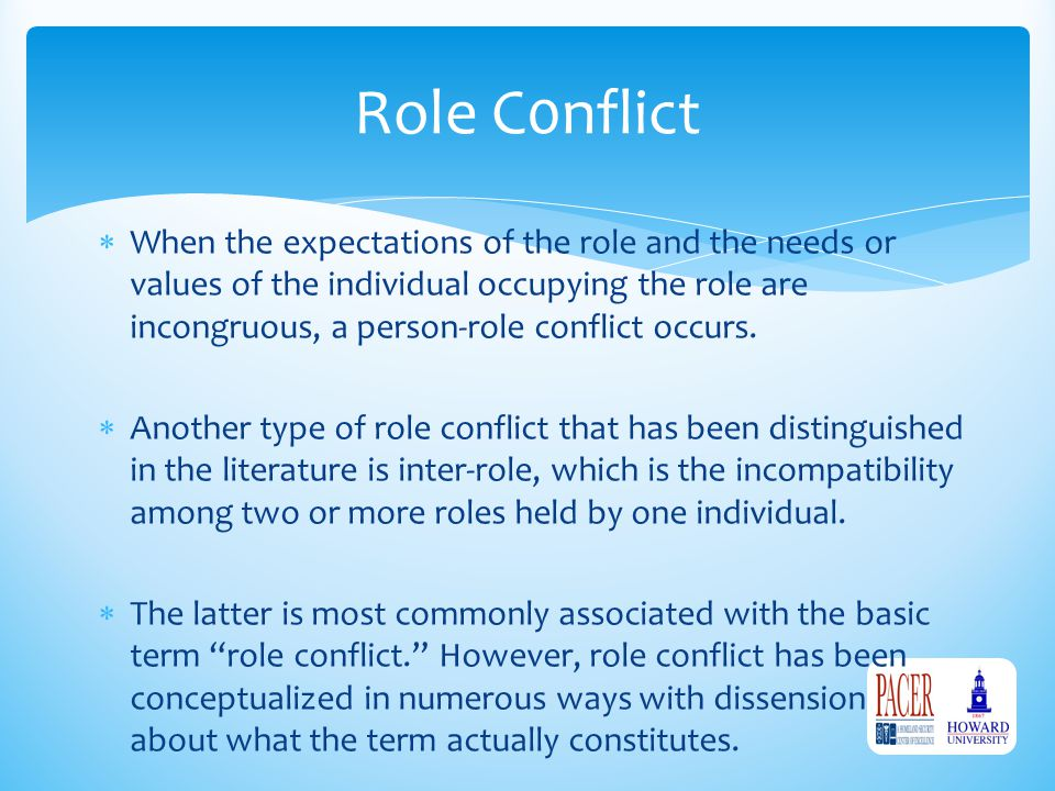  When the expectations of the role and the needs or values of the individual occupying the role are incongruous, a person-role conflict occurs.  Ano