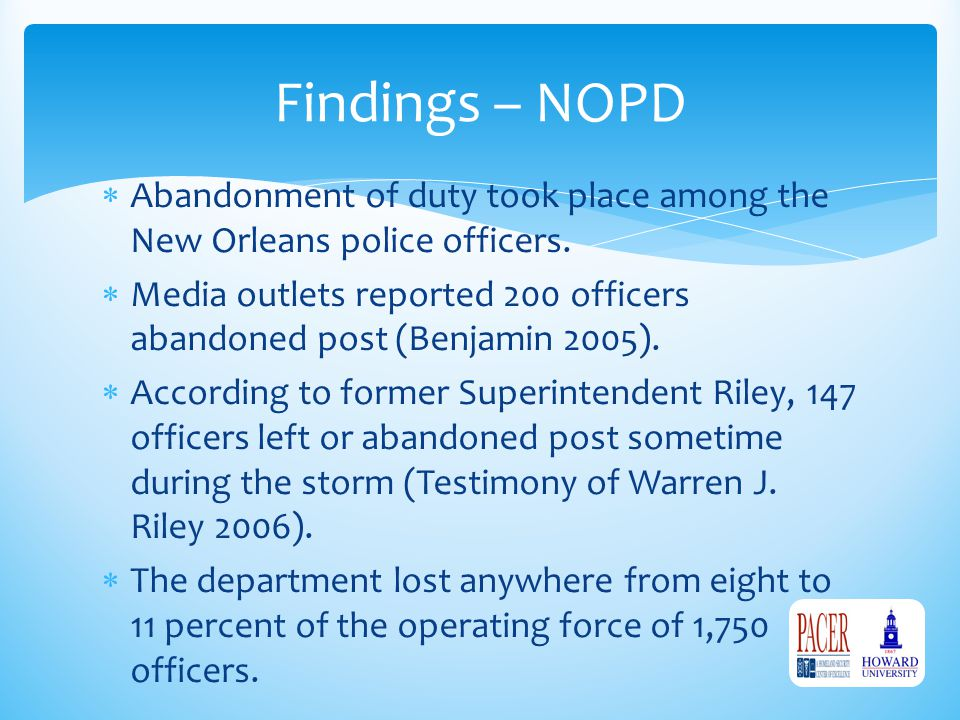  Abandonment of duty took place among the New Orleans police officers.  Media outlets reported 200 officers abandoned post (Benjamin 2005).  Accord