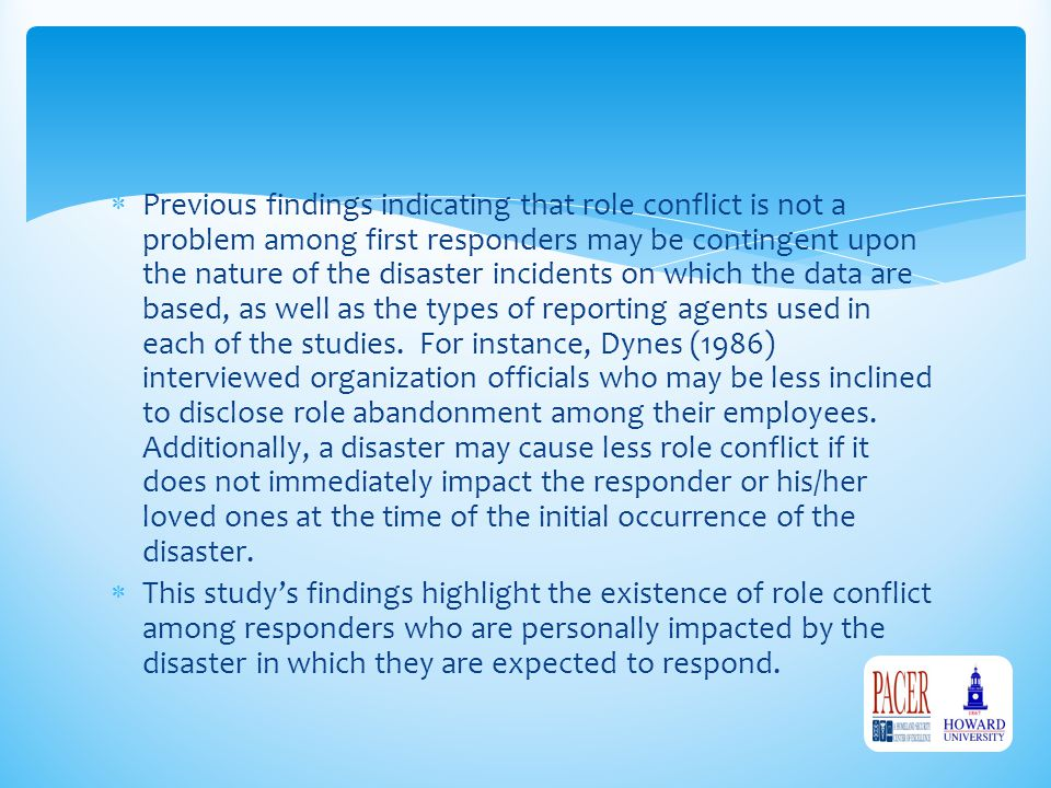  Previous findings indicating that role conflict is not a problem among first responders may be contingent upon the nature of the disaster incidents