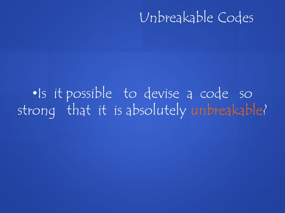Is it possible to devise a code so strong that it is absolutely unbreakable Unbreakable Codes