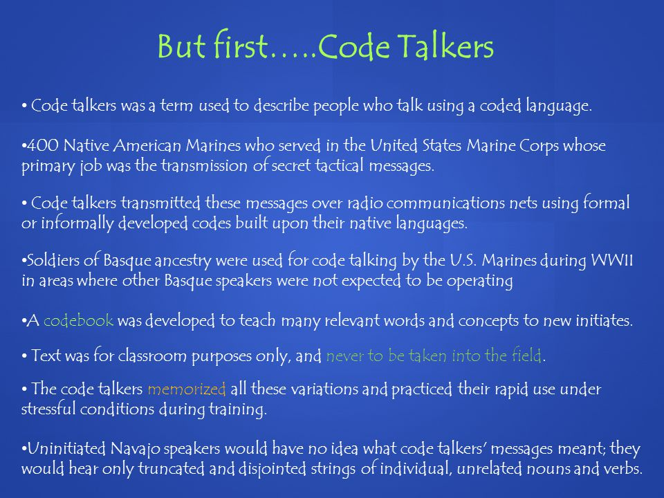 But first…..Code Talkers Code talkers was a term used to describe people who talk using a coded language.