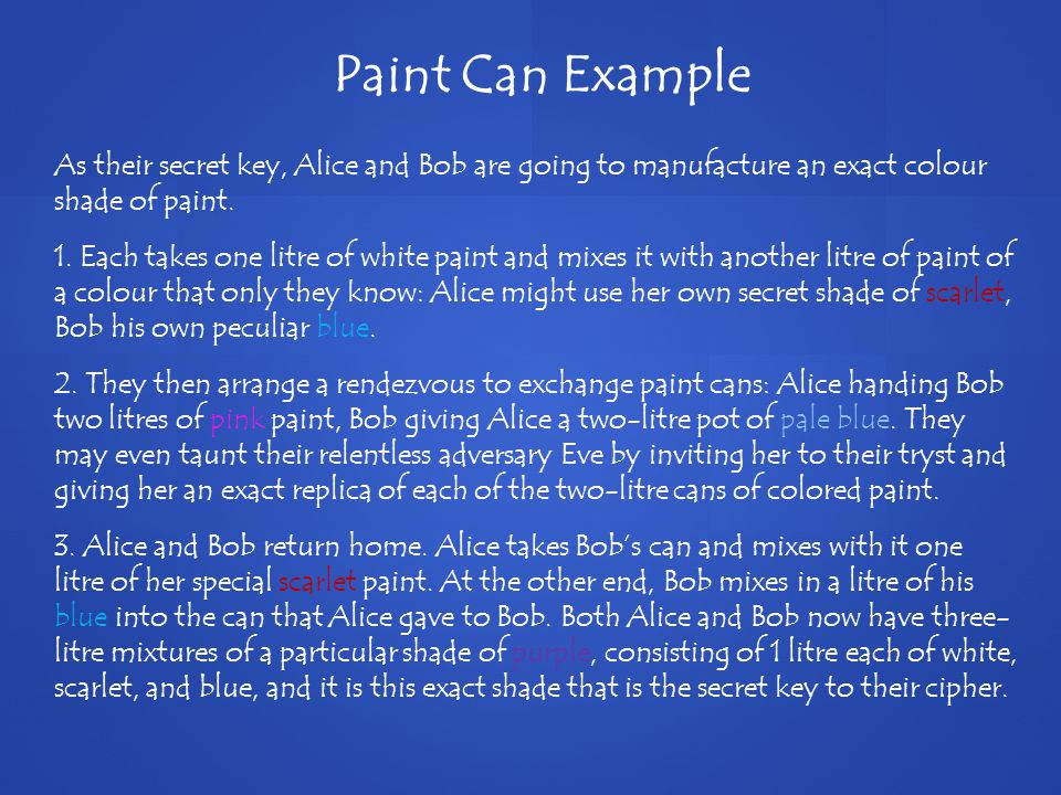 As their secret key, Alice and Bob are going to manufacture an exact colour shade of paint.
