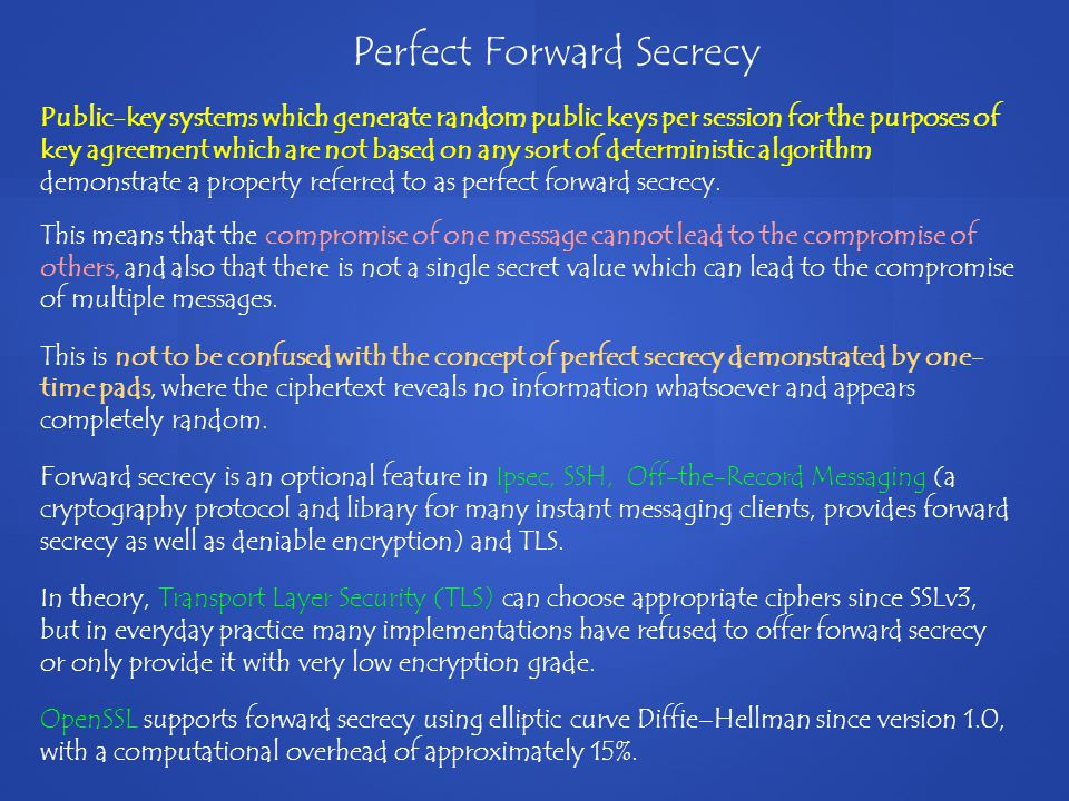 Public-key systems which generate random public keys per session for the purposes of key agreement which are not based on any sort of deterministic algorithm demonstrate a property referred to as perfect forward secrecy.