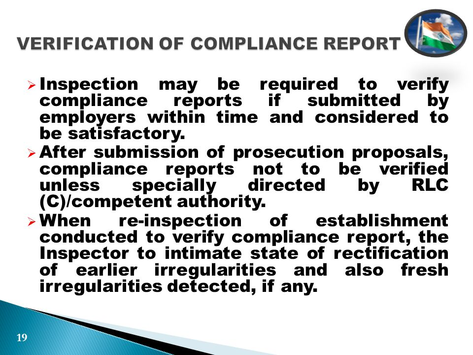  Inspection may be required to verify compliance reports if submitted by employers within time and considered to be satisfactory.