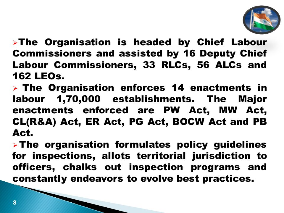 POLICY GUIDELINES  Primary responsibility of the Inspector  To take appropriate measures for securing full compliance and thereby ensuring full benefits and protection as per law to workers.