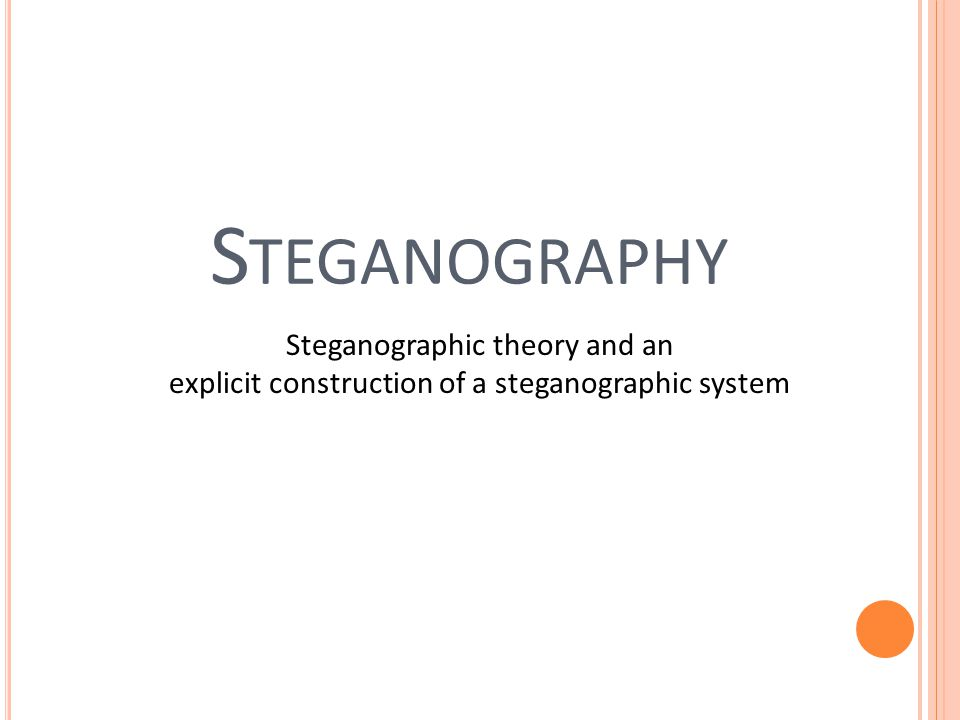 S TEGANOGRAPHY Steganographic theory and an explicit construction of a steganographic system