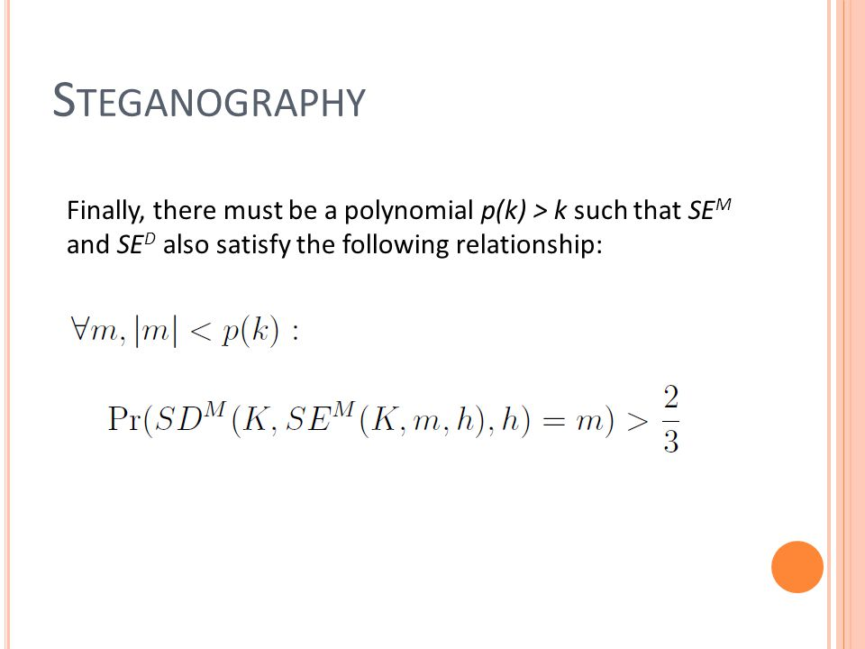 S TEGANOGRAPHY Finally, there must be a polynomial p(k) > k such that SE M and SE D also satisfy the following relationship: