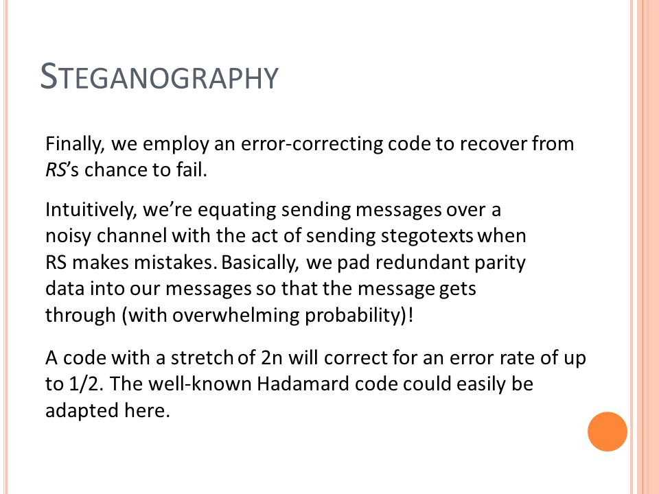 S TEGANOGRAPHY Finally, we employ an error-correcting code to recover from RS's chance to fail.