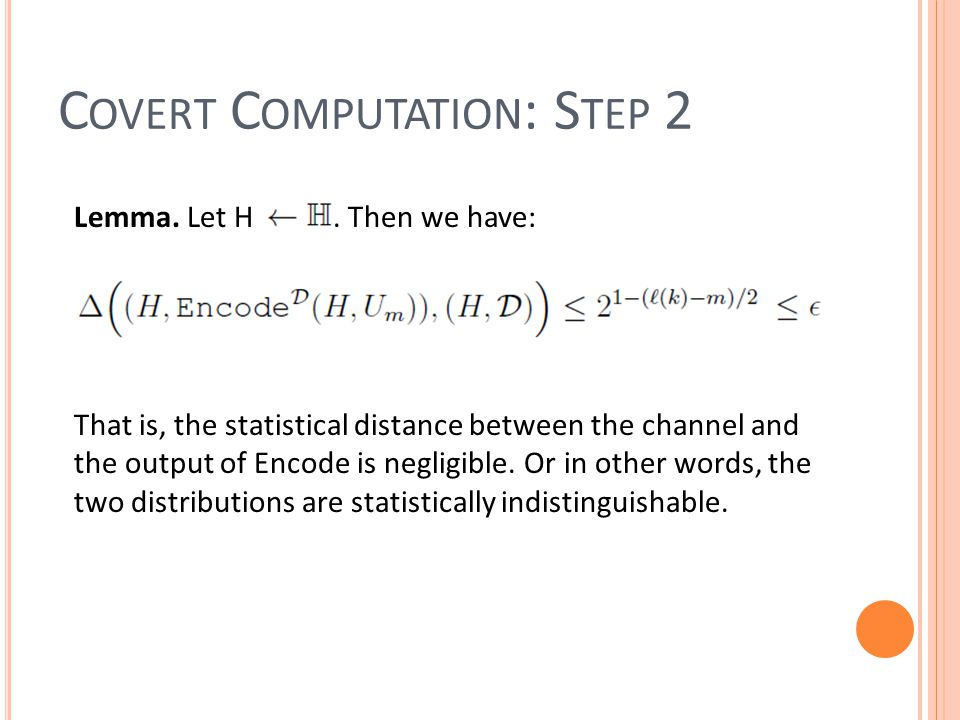 Lemma. Let H. Then we have: That is, the statistical distance between the channel and the output of Encode is negligible. Or in other words, the two d