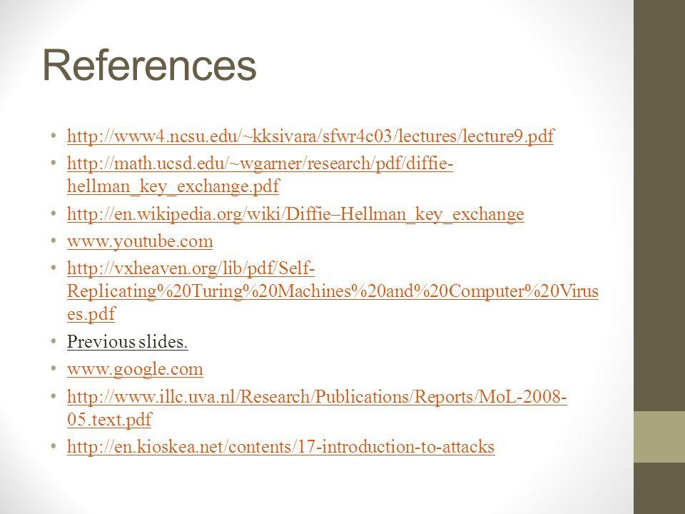 References http://www4.ncsu.edu/~kksivara/sfwr4c03/lectures/lecture9.pdf http://math.ucsd.edu/~wgarner/research/pdf/diffie- hellman_key_exchange.pdf h