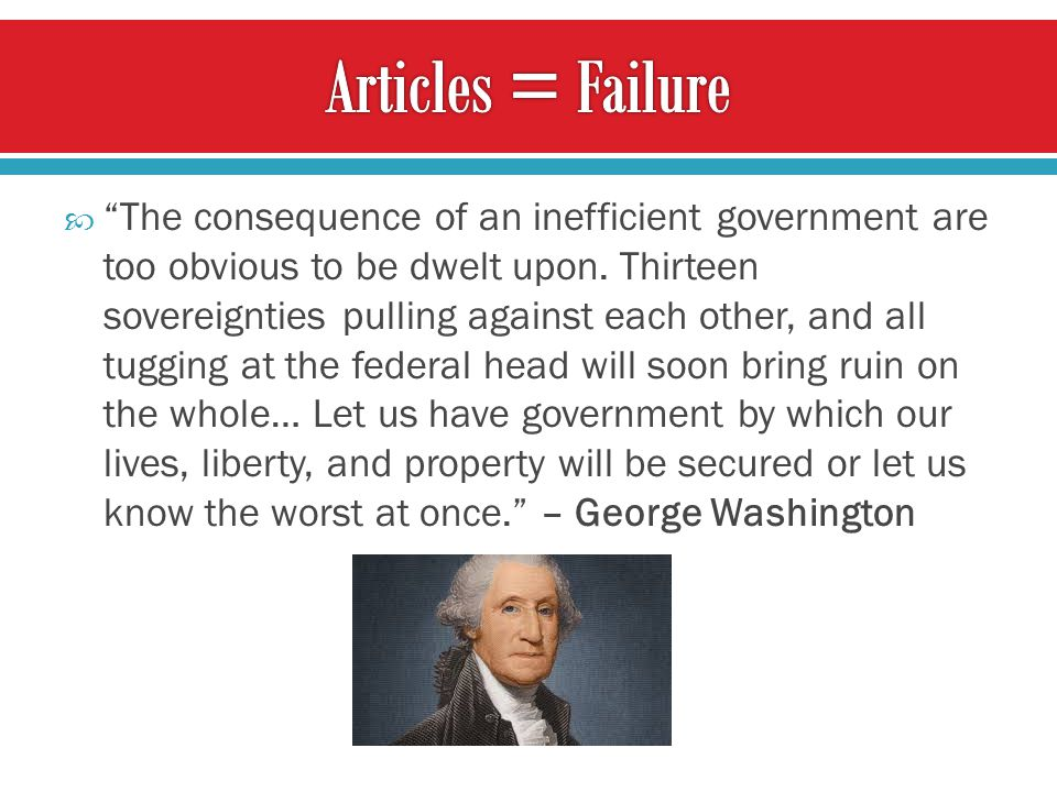  The consequence of an inefficient government are too obvious to be dwelt upon.