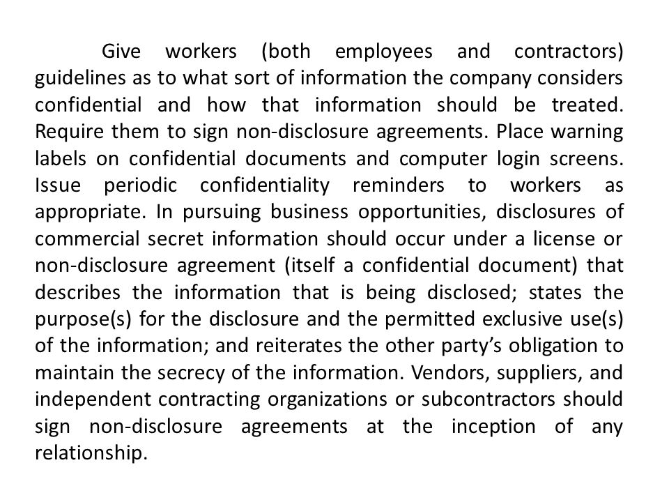 Give workers (both employees and contractors) guidelines as to what sort of information the company considers confidential and how that information should be treated.