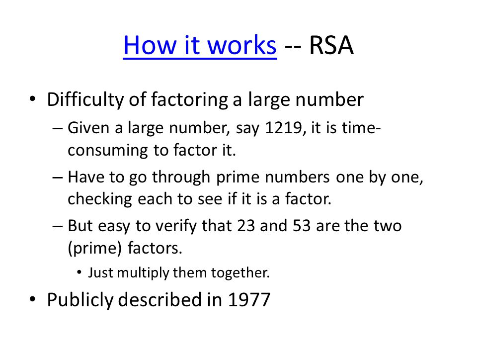 How it worksHow it works -- RSA Difficulty of factoring a large number – Given a large number, say 1219, it is time- consuming to factor it.