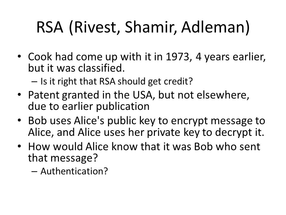 RSA (Rivest, Shamir, Adleman) Cook had come up with it in 1973, 4 years earlier, but it was classified.