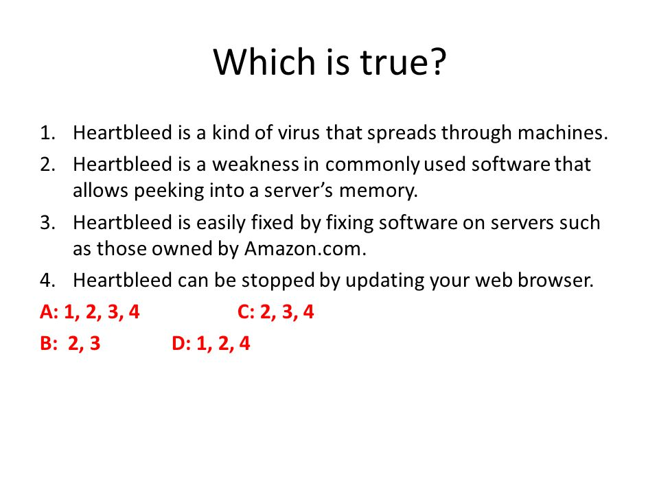 Which is true.1.Heartbleed is a kind of virus that spreads through machines.