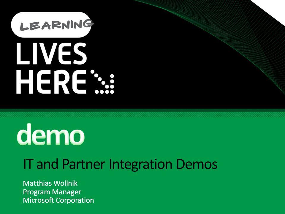 IT and Partner Integration Demos Matthias Wollnik Program Manager Microsoft Corporation