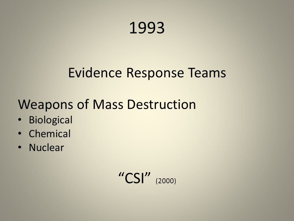 1993 Evidence Response Teams Weapons of Mass Destruction Biological Chemical Nuclear CSI (2000)