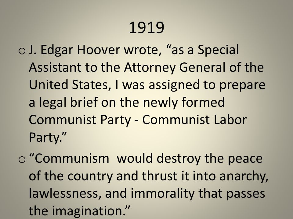 """1919 o J. Edgar Hoover wrote, """"as a Special Assistant to the Attorney General of the United States, I was assigned to prepare a legal brief on the new"""