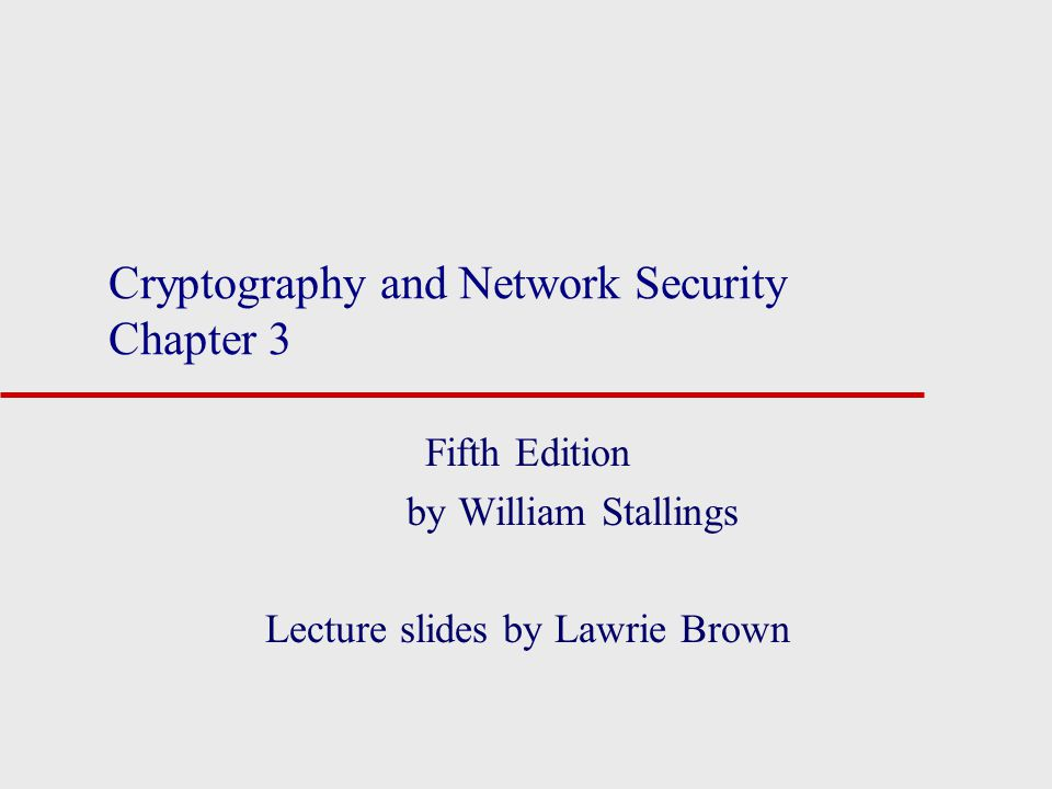 Cryptography and Network Security Chapter 3 Fifth Edition by William Stallings Lecture slides by Lawrie Brown